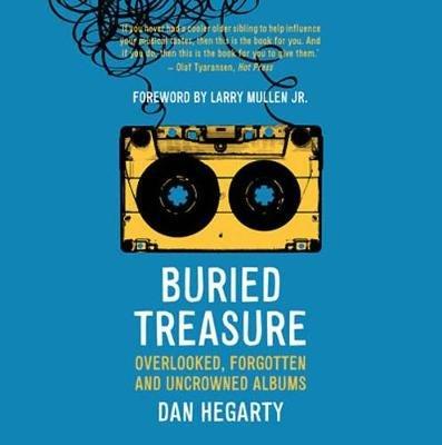 Buried Treasure - Overlooked, Forgotten and Uncrowned Classic Albums (Paperback): Dan Hegarty