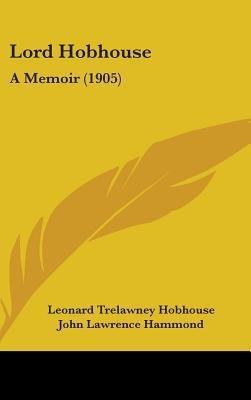 Lord Hobhouse - A Memoir (1905) (Hardcover): Leonard Trelawney Hobhouse, John Lawrence Hammond