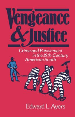 Vengeance and Justice - Crime and Punishment in the Nineteenth-Century American South (Paperback, New ed):