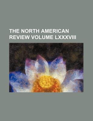 The North American Review Volume LXXXVIII (Paperback): Books Group