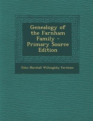 Genealogy of the Farnham Family (Paperback, Primary Source): John Marshall Willoughby Farnham