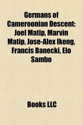 Germans of Cameroonian Descent - Jo L Matip, Marvin Matip, Jos -Alex Ikeng, Francis Banecki, ELO Sambo (Paperback): Books Llc
