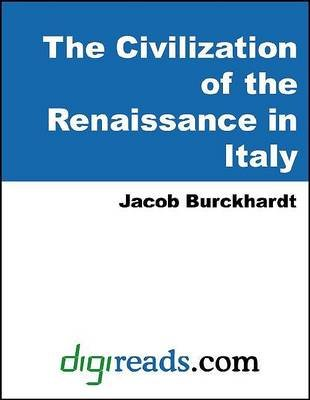 The Civilization of the Renaissance in Italy (Electronic book text): Jakob Burckhardt