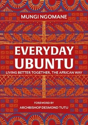 Everyday Ubuntu - Living Better Together, The African Way (Hardcover): Mungi Ngomane