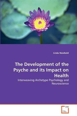 The Development of the Psyche and Its Impact on Health (Paperback): Linda Newbold