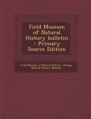 Field Museum of Natural History Bulletin - Primary Source Edition (Paperback): Field Museum of Natural History, Chicago Natural...