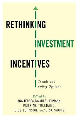 Rethinking Investment Incentives - Trends and Policy Options (Hardcover): Ana Teresa Tavares Lehmann, Perrine Toledano, Lise...
