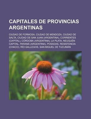 Capitales de Provincias Argentinas - Ciudad de Formosa, Ciudad de Mendoza, Ciudad de Salta, Ciudad de San Juan (Argentina),...