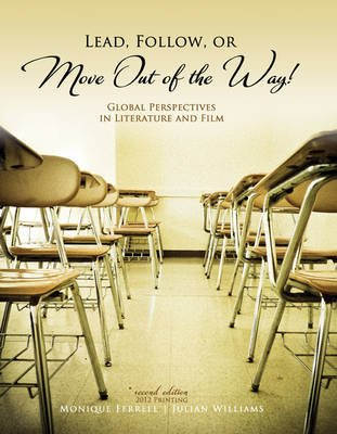 Lead, Follow, or Move Out of the Way!: Global Perspectives in Literature and Film (Paperback, 2nd): Monique Ferrell, Julian...