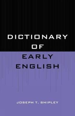 Dictionary of Early English (Paperback): Joseph T. Shipley