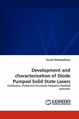 Development and Characterization of Diode Pumped Solid State Lasers (Paperback): Pranab Mukhopadhyay