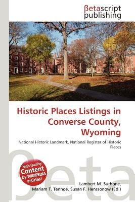 Historic Places Listings in Converse County, Wyoming (Paperback): Lambert M. Surhone, Mariam T. Tennoe, Susan F. Henssonow
