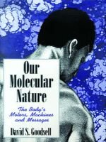 Our Molecular Nature - The Body's Motors, Machines and Messages (Hardcover, New): David S Goodsell