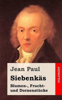 Siebenkas - Blumen-, Frucht- Und Dornenstucke (German, Paperback): Jean Paul