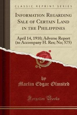 Information Regarding Sale of Certain Land in the Philippines - April 14, 1910; Adverse Report (to Accompany H. Res; No; 575)...