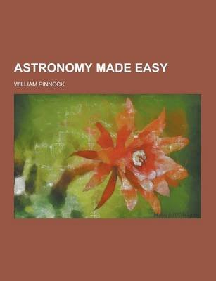Astronomy Made Easy (Paperback): William Pinnock