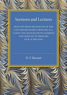 Sermons and Lectures - Selected from the Remains of the Late Edward Russell Bernard, M.A., Canon and Chancellor of Salisbury...
