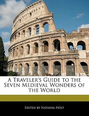 A Traveler's Guide to the Seven Medieval Wonders of the World (Paperback): Natasha Holt