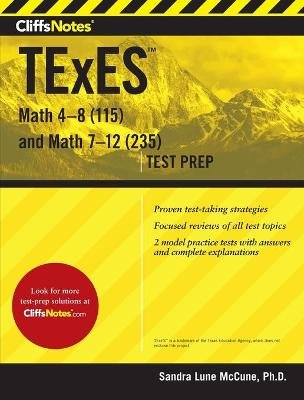 Cliffsnotes TExES Math 4-8 (115) and Math 7-12 (235) (Paperback, First Edition, New ed.): Sandra Luna McCune