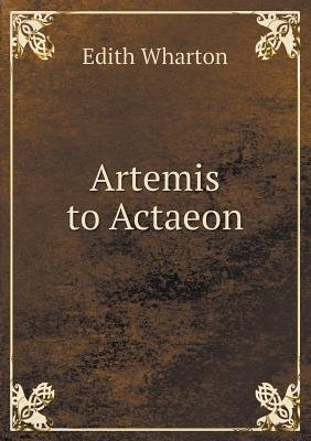 Artemis to Actaeon (Paperback): Edith Wharton