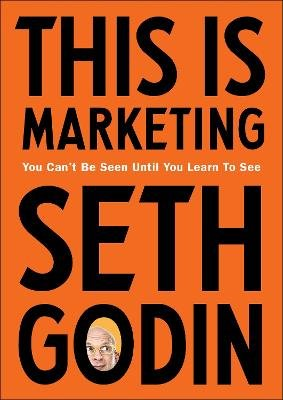 This is Marketing - You Can't Be Seen Until You Learn To See (Paperback): Seth Godin