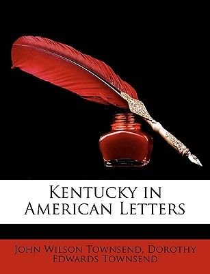 Kentucky in American Letters (Paperback): John Wilson Townsend, Dorothy Edwards Townsend