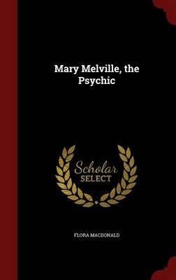Mary Melville, the Psychic (Hardcover): Flora MacDonald