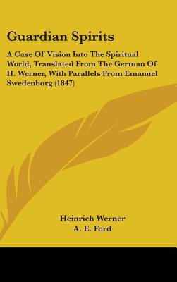 Guardian Spirits - A Case Of Vision Into The Spiritual World, Translated From The German Of H. Werner, With Parallels From...