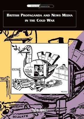 British Propaganda and News Media in the Cold War (Hardcover, New): John Jenks