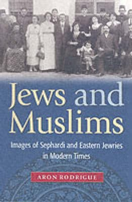 Jews and Muslims - Images of Sephardi and Eastern Jewries in Modern Times (Paperback): Aron Rodrigue