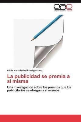 La Publicidad Se Premia a Si Misma (Spanish, Paperback): Prestigiacomo Alicia Maria Isabel