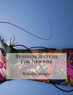 Business Systems for Newbies (Paperback): MR Roberto Wright
