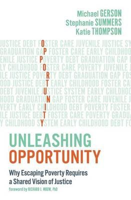 Unleashing Opportunity - Why Escaping Poverty Requires a Shared Vision of Justice (Paperback): Michael Gerson, Stephanie...