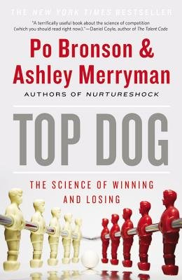 Top Dog - The Science of Winning and Losing (Paperback): Po Bronson, Ashley Merryman