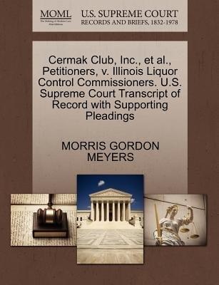 Cermak Club, Inc., et al., Petitioners, V. Illinois Liquor Control Commissioners. U.S. Supreme Court Transcript of Record with...