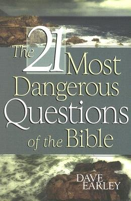 The 21 Most Dangerous Questions of the Bible (Paperback): Dave Earley