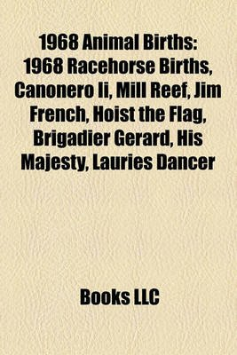 1968 Animal Births - 1968 Racehorse Births, Canonero II, Mill Reef, Jim French, Hoist the Flag, Brigadier Gerard, His Majesty,...