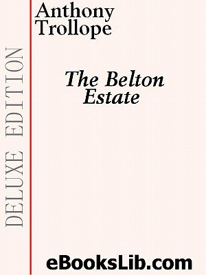 The Belton Estate (Electronic book text): Anthony Trollope