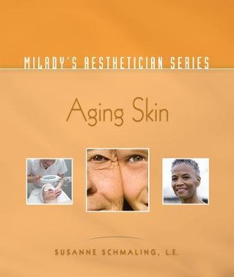 Milady's Aesthetician Series - Aging Skin (Paperback, New edition): Susanne Schmaling