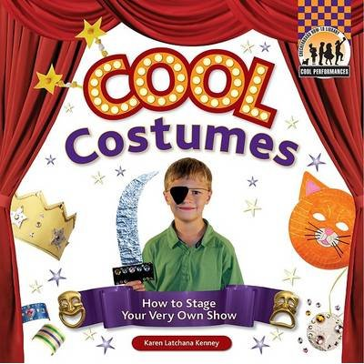 Cool Costumes - How to Stage Your Very Own Show (Hardcover): Karen Kenney
