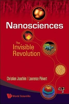 Nanosciences: The Invisible Revolution (Paperback): John Alexander Crisp