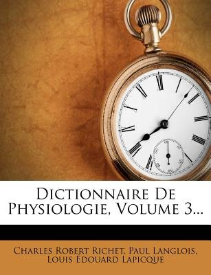 Dictionnaire de Physiologie, Volume 3... (French, Paperback): Charles Robert Richet, Paul Langlois
