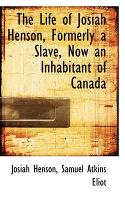 The Life of Josiah Henson, Formerly a Slave, Now an Inhabitant of Canada (Paperback): Josiah Henson
