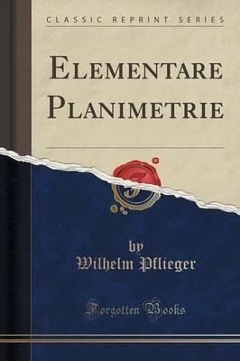 Elementare Planimetrie (Classic Reprint) (German, Paperback): Wilhelm Pflieger