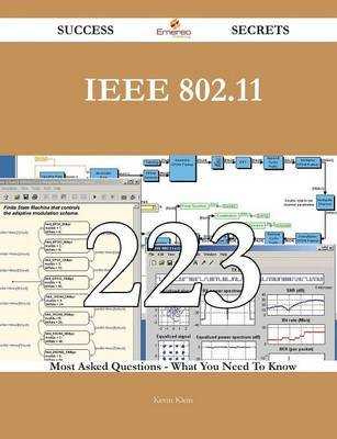IEEE 802.11 223 Success Secrets - 223 Most Asked Questions on IEEE 802.11 - What You Need to Know (Paperback): Kevin Klein
