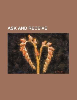 Ask and Receive (Paperback): Aaron Martin Crane