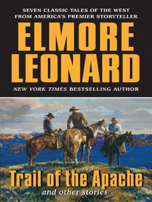Trail of the Apache and Other Stories (Electronic book text): Elmore Leonard