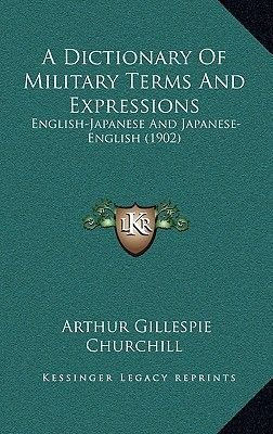 A Dictionary of Military Terms and Expressions - English-Japanese and Japanese-English (1902) (Hardcover): Arthur Gillespie...