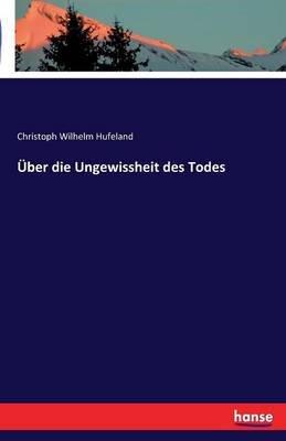 Uber Die Ungewissheit Des Todes (German, Paperback): Christoph Wilhelm Hufeland