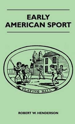 Early American Sport (Hardcover): Robert W Henderson
